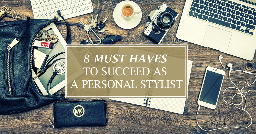 To succeed as a stylist you have to operate like any business and here are my 8 Must Haves to succeed as a profitable personal stylist