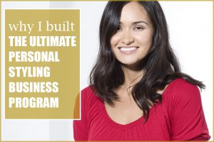 Why Did I Create the Ultimate Personal Styling Business Program?